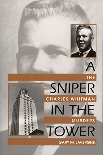 M Lavergne (A Sniper in the Tower: The Charles Whitman Mass Murders: The Charles Whitman Murders)