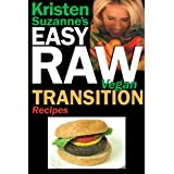 Kristen Suzanne's EASY Raw Vegan Transition Recipes: Fast, Easy, Raw and Cooked Vegan Recipes to Help You and Your Family Start Migrating Toward the World's Healthiest Diet (English Edition)