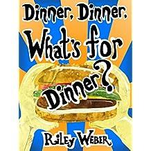 Dinner, Dinner, What's for Dinner?