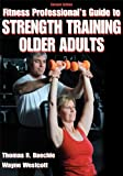 Fitness Professional's Guide to Strength Training Older Adults-2nd Edition by Thomas R. Baechle (2010-05-04)