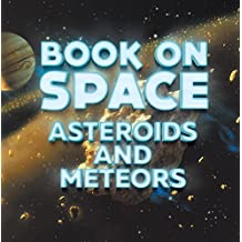 Book On Space: Asteroids and Meteors: Planets Book for Kids (Children's Astronomy & Space Books)