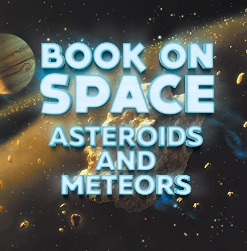 Book On Space: Asteroids and Meteors: Planets Book for Kids (Children's Astronomy & Space Books) (English Edition)
