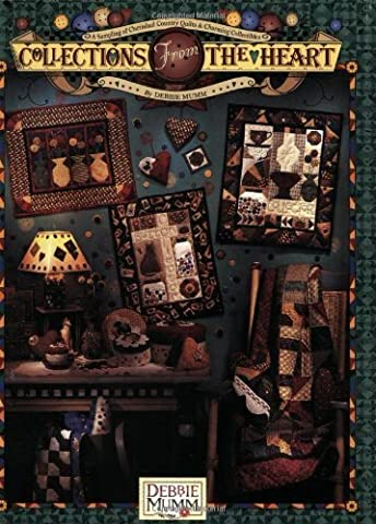 Debbie Mumm Collections From The Heart: A Sampling of Cherished Country Quilts & Charming Collectibles by Debbie Mumm (2002-07-01)