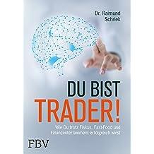 Du bist Trader!: Wie du trotz Fiskus, Fast Food und Finanzentertainment erfolgreich wirst