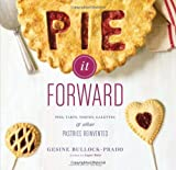 Pie It Forward: Pies, Tarts, Tortes, Galettes, and Other Pastries Reinvented by Gesine Bullock-Prado (2012-04-01)