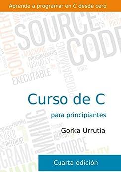 Curso de programación en C para principiantes: Aprende a programar en C desde cero. de [Landa, Gorka Urrutia]