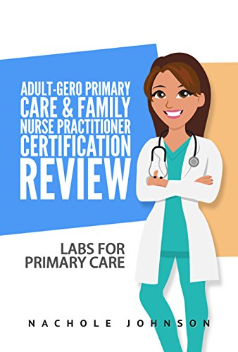 Adult-gero Primary Care And Family Nurse Practitioner Certification Review: Labs For Primary Care por Gary Webb epub