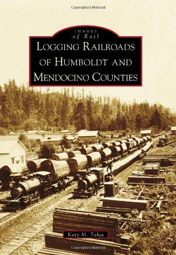 Logging Railroads of Humboldt and Mendocino Counties PDF Books