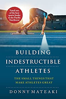BUILDING INDESTRUCTIBLE ATHLETES : The Small Things That Make Athletes Great! (English Edition) par [MATEAKI, DONNY]