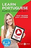 Learn Portuguese - Easy Reader | Easy Listener | Parallel Text: Portuguese Audio Course No. 1 (Learn Portuguese | Easy Audio | Easy Text)