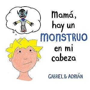 Mamá, hay un monstruo en mi cabeza: Un cuento para ayudar a los niños a gestionar sus pensamientos negativos y a potenciar su autoestima