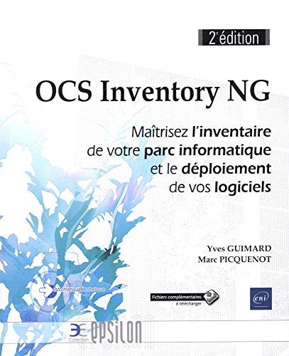 OCS Inventory NG - Matrisez l'inventaire de votre parc informatique et le dploiement de vos logiciels (2e dition)