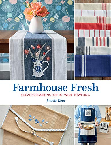 """Farmhouse Fresh: Clever Creations for 16""""-Wide Toweling (English Edition)"""
