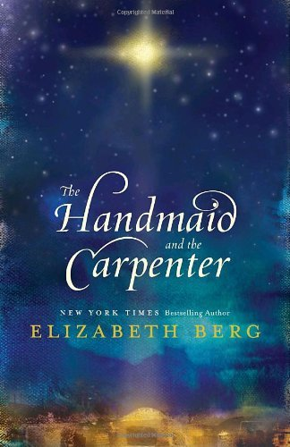 The Handmaid and the Carpenter: A Novel by Elizabeth Berg (2008-10-28)