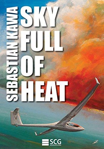 Sky Full of Heat: Passion, knowledge, experience por Sebastian Kawa
