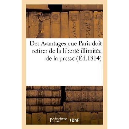 Des Avantages que Paris doit retirer de la liberté illimitée de la presse par un provincial