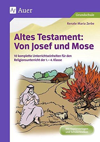 Altes Testament Von Josef und Mose: 10 komplette Unterrichtseinheiten für den Religionsunterricht der 1.-4. Klasse (Altes Testament in der Grundschule)