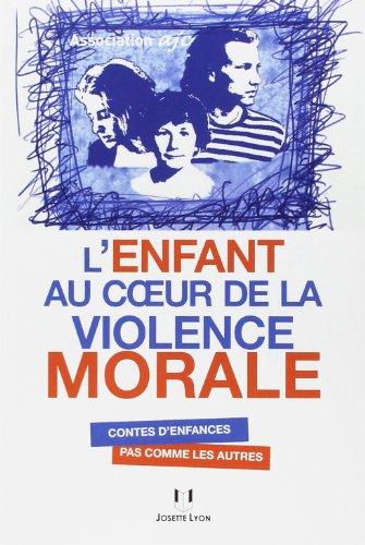 L'enfant au coeur de la violence morale : Contes d'enfance pas comme les autres