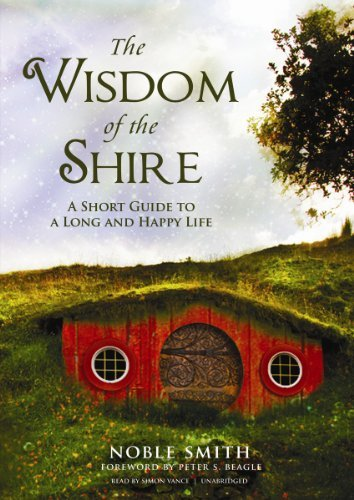The Wisdom of the Shire: A Short Guide to a Long and Happy Life by Noble Smith (2013-02-01)