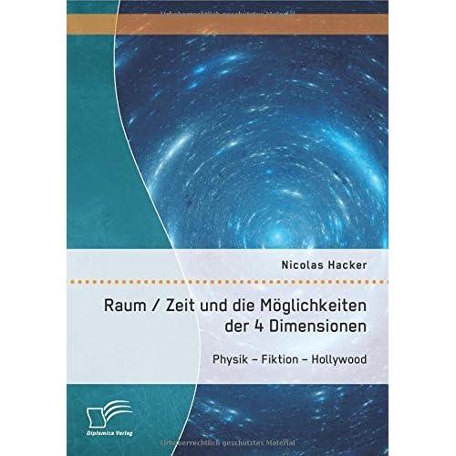 Raum / Zeit und die M??glichkeiten der 4 Dimensionen: Physik ??? Fiktion ??? Hollywood by Nicolas Hacker (2014-11-17)