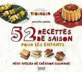 52 recettes de saisonpour les enfants: Petit atelier de création culinaire...