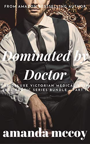 Dominated by the Doctor: The Deluxe Victorian Medical BDSM ABDL Erotic Series Bundle - Part II (English Edition)