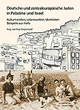 Deutsche und zentraleuropäische Juden in Palästina und Israel: Kulturtransfers, Lebenswelten, Identitäten ? Beispiele aus Haifa (Jüdische Kulturgeschichte in der Moderne, Band 11) - Anja Siegemund