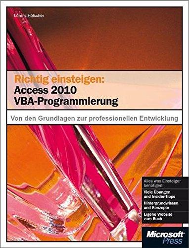 Richtig einsteigen: Access 2010 VBA-Programmierung: Von den Grundlagen bis zur professionellen Entwicklung