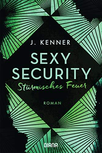 Sexy Security: Stürmisches Feuer - Roman (Stark Security 3) von [Kenner, J.]