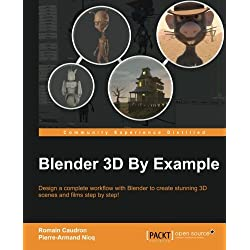 Blender 3D By Example: Design a complete workflow with Blender to create stunning 3D scenes and films step-by-step!