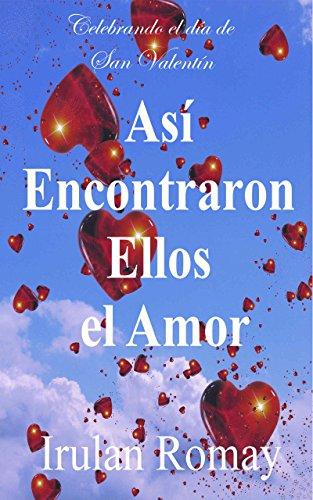 Así Encontraron Ellos El Amor (Celebrando el Día de San Valentín nº 1) por Irulan Romay