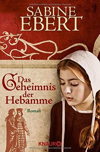 Das Geheimnis der Hebamme: Hebammen Saga 1 por Sabine Ebert