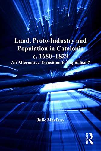 Land, Proto-Industry and Population in Catalonia, c. 1680-1829: An Alternative Transition to Capitalism? (Modern Economic and Social History) (English Edition)