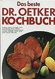 Das beste Dr. Oetker Kochbuch Vorspeisen, Suppen und Eintöpfe, Fische und Schalentiere, Fleisch, Geflügel, Wild und Wildgeflügel, Beilagen, Gemüse und Salate, Eierspeisen, Saucen, Quarkspeisen, Desserts, Mikrowelle