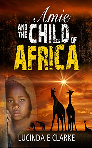 Amie and the Child of Africa (English Edition) por Lucinda E Clarke