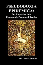 Pseudodoxia Epidemica: Or, Enquiries Into Commonly Presumed Truths (1672) (Hardback) by Thomas Browne (2009-11-02)