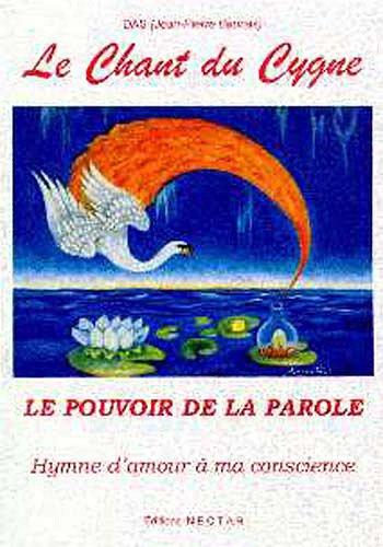 CD - Le Chant du Cygne. LE POUVOIR DE LA PAROLE. Hymne d'amour à ma conscience.