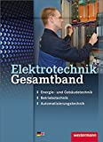 Elektrotechnik Gesamtband: Energie- und Gebäudetechnik, Betriebstechnik, Automatisierungstechnik: Schülerband