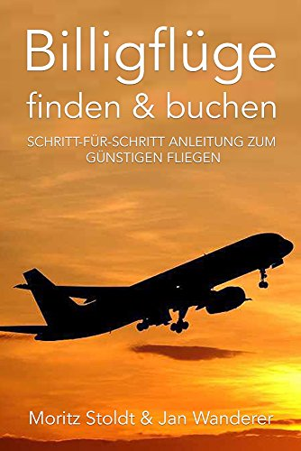 Billigflüge finden & buchen: Schritt-für-Schritt Anleitung zum günstigen Fliegen (Flug Buchung, günstiges Reisen und Flüge)