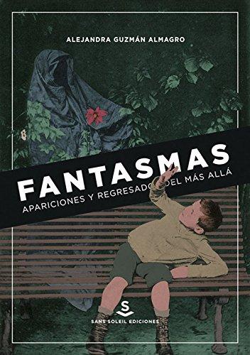 Fantasmas, apariciones y regresados del más allá : de la Antigüedad a la época Moderna por Alexandra Guzmán Almagro