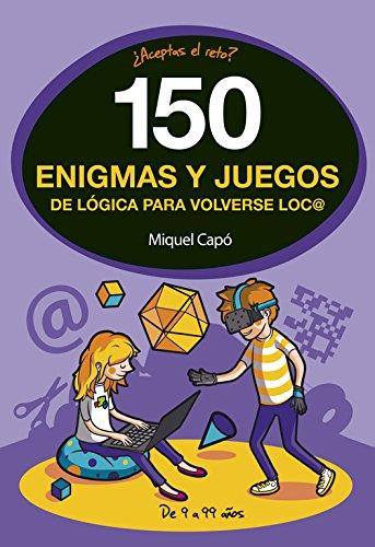 150 enigmas y juegos de lógica para volverse loco (No ficción ilustrados) por Miquel Capó