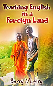 Teaching English in a Foreign Land: a travel writing memoir of a TEFL teacher's adventures teaching English as a foreign language around the world. by [O'Leary, Barry]