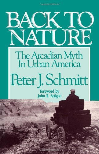 back-to-nature-the-arcadian-myth-in-urban-america-by-peter-j-schmitt-1990-02-01