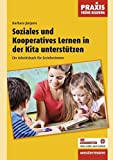 Praxis Frühe Bildung: Soziales und Kooperatives Lernen in der Kita unterstützen: Ein Arbeitsbuch für Erzieherinnen