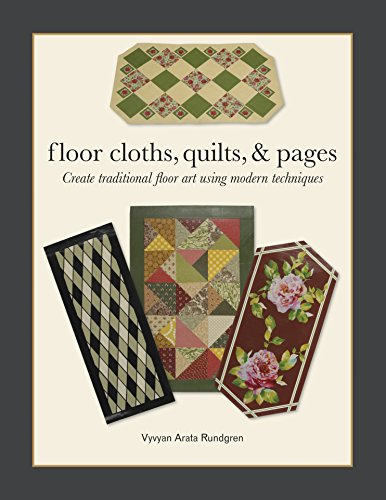 Floor Cloths, Quilts, and Pages: Create Traditional Floor Art Using Modern Techniques