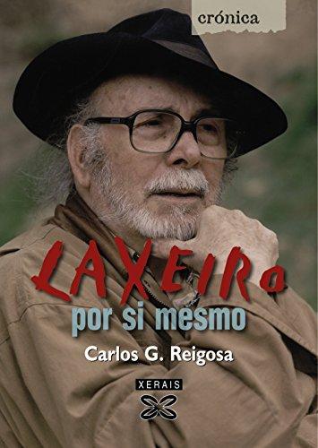 Laxeiro por si mesmo (Edición Literaria - Crónica - Conversas) por Carlos G. Reigosa