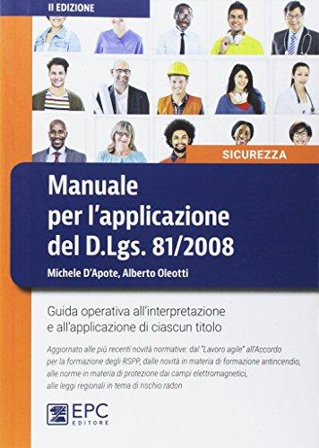 Manuale per l'applicazione del D.Lgs. 81/2008. Guida operativa all'interpretazione e all'applicazione di ciascun titolo