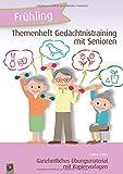 Themenheft Gedächtnistraining mit Senioren – Frühling: Ganzheitliches Übungsmaterial mit Kopiervorlagen