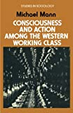 Consciousness and Action among the Western Working Class (Study in Sociology)