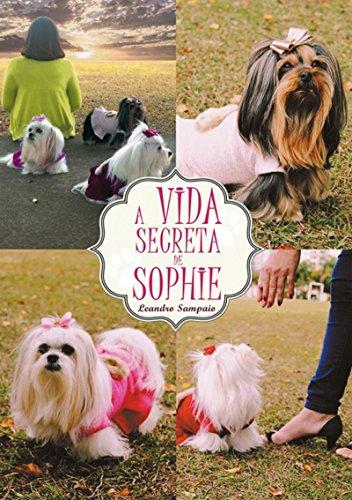 A Vida Secreta De Sophie (Portuguese Edition) por Leandro Sampaio